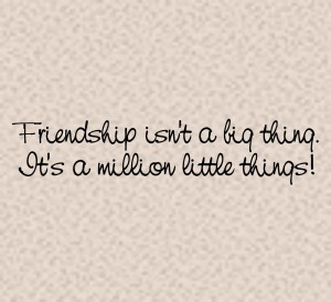 friendship-isnt-a-big-thing-its-a-million-little-things-4