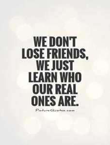 we-dont-lose-friends-we-just-learn-who-our-real-ones-are-quote-1